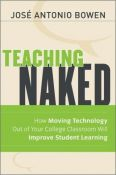 Teaching Naked - how moving technology out of your college classroom will improve student learning (9781118110355)