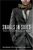 Snakes In Suits: When Psychopaths Go To Work (9780060837723)