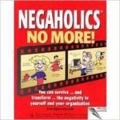 Negaholics No More! (Leadership Series) (9781558522398)