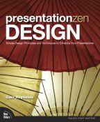 Presentation Zen Design: Simple Design Principles And Techniques To Enhance Your Presentations - simple design principles and techniques to enhance your presentations (9780321668790)