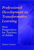 Professional Development As Transformative Learning: New Perspectives For Teachers Of Adults (Jossey Bass Higher And Adult Education Series) - new perspectives for teachers of adults (9780787901974)