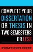 Complete Your Dissertation Or Thesis In Two Semesters Or Less (9780742552890)