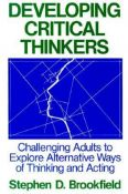Developing Critical Thinkers : Challenging Adults To Explore Alternative Ways Of Thinking And Acting (Jossey-Bass Higher Education Series) - challenging adults to explore alternative ways of thinking and acting (9781555423568)