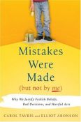 Mistakes Were Made (But Not By Me): Why We Justify Foolish Beliefs, Bad Decisions, And Hurtful Acts - why we justify foolish beliefs, bad decisions, and hurtful acts (9780151010981)