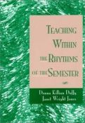 Teaching Within The Rhythms Of A Semester (Jossey-Bass Higher And Adult Education) (9780787900731)
