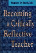 Becoming A Critically Reflective Teacher (Jossey Bass Higher And Adult Education Series) (9780787901318)