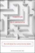 Through The Labyrinth: The Truth About How Women Become Leaders (Center For Public Leadership) - the truth about how women become leaders (9781422116913)
