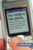 The Young And The Digital: What The Migration To Social Network Sites, Games, And Anytime, Anywhere Media Means For Our Future (9780807061930)