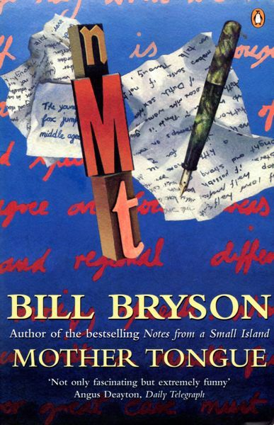 the mother tongue by bill bryson English, like spanish and portuguese, is a language that has two closely linked forms, one in the old world, one in the new bill bryson is an american journalist who has lived for long periods in england, which means that he is in a good position to write a book about english that takes account of both versions and the subtle and not-so-subtle.